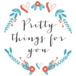 Pretty Things For You